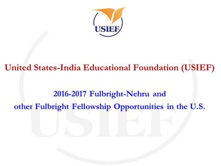 United States-India Educational Foundation (USIEF) 2016-2017 Fulbright-Nehru and other Fulbright Fellowship Opportunities in the U.S.
