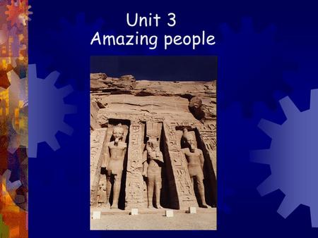 Unit 3 Amazing people. 1.By the 1920s, he had become an explorer, searching for the tombs of the Egyptian kings 2.The tomb contained more riches, gold.