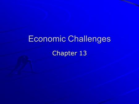 Economic Challenges Chapter 13. Unemployment Chapter 13, Section 1.