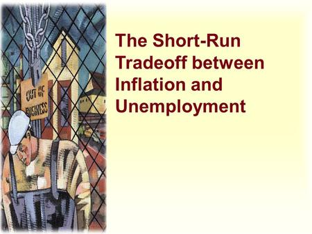 The Short-Run Tradeoff between Inflation and Unemployment.
