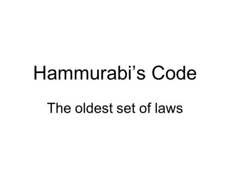 Hammurabi's Code The oldest set of laws. Who is Hammurabi? Lived 1792 B.C.E. King of Babylon Came from Syria Ruled Babylon for 43 years Conquered Mesopotamia.