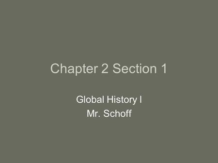 Chapter 2 Section 1 Global History I Mr. Schoff. OA Read about The Pyramids on page 26 and jot down 3 facts about them.