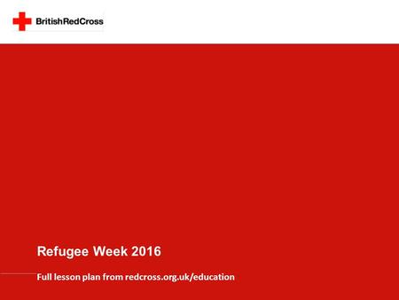 Full lesson plan from redcross.org.uk/education Refugee Week 2016.