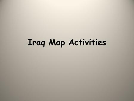 Iraq Map Activities. Iraq is located in the Middle East.