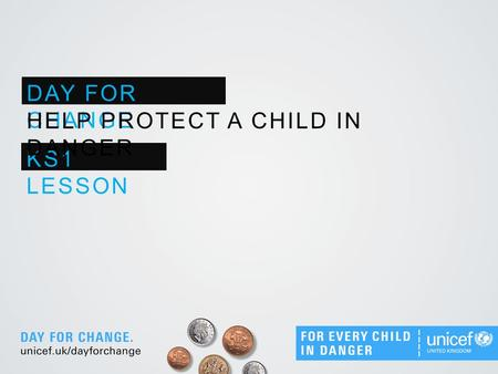 DAY FOR CHANGE KS1 LESSON HELP PROTECT A CHILD IN DANGER.