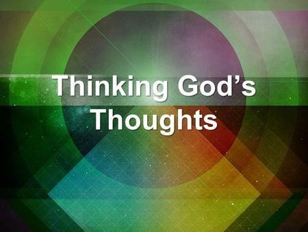 "Thinking God's Thoughts. ""…But we have the mind of Christ."" 1 Corinthians 2:6-16."