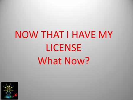 NOW THAT I HAVE MY LICENSE What Now?. WHAT ARE YOUR INTERESTS? THE HOBBY SIDE OF HAM RADIO? PUBLIC SERVICE? TECHNICAL ASPECTS? PERSONAL/FAMILY COMMUNCATIONS?