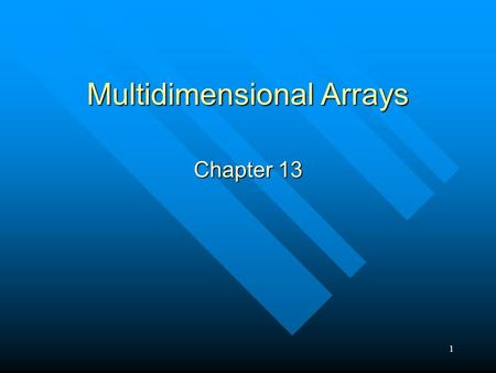1 Multidimensional Arrays Chapter 13 2 The plural of mongoose starts with a p 0 1 2 3 4 01230123 Initializing a multidimensional array Processing by.