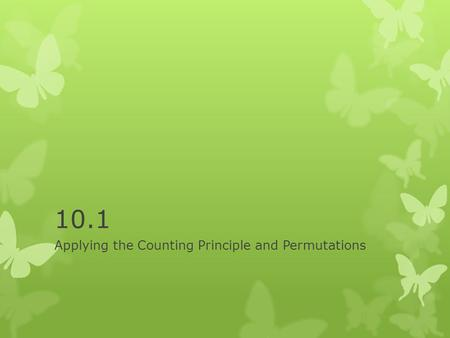 10.1 Applying the Counting Principle and Permutations.