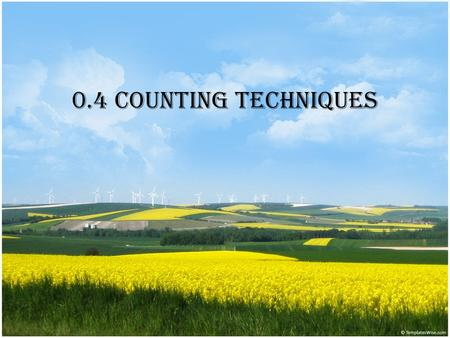 0.4 Counting Techniques. Fundamental Counting Principle TWO EVENTS:If one event can occur in m ways and another event can occur in n ways, then the number.