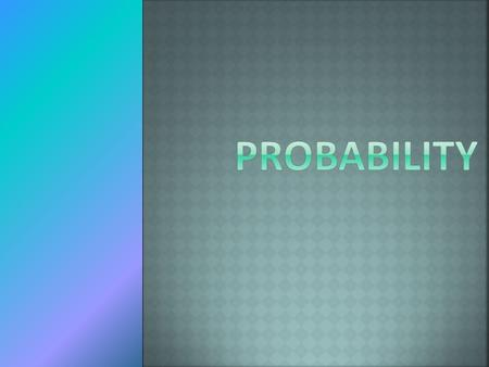  How is probability defined? Activation John is at a picnic. He can choose one of three entrees, two of four vegetables and one of five desserts.