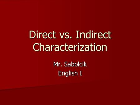Direct vs. Indirect Characterization Mr. Sabolcik English I.