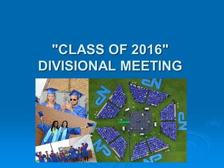 CLASS OF 2016 DIVISIONAL MEETING. Yearbook Distribution Where: Girls' Gym Where: Girls' Gym When: Thursday, June 2 – during 9 th period When: Thursday,
