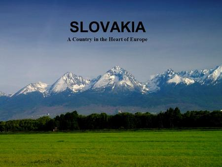SLOVAKIA A Country in the Heart of Europe. Slovakia in Europe.