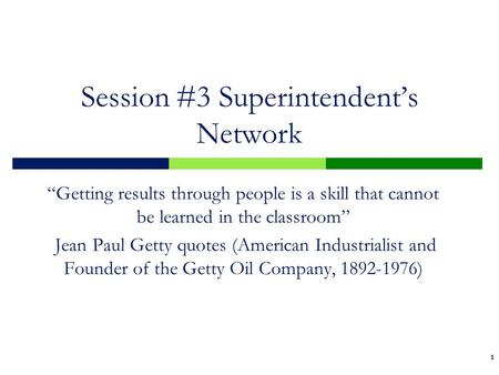 "1 1 Session #3 Superintendent's Network ""Getting results through people is a skill that cannot be learned in the classroom"" Jean Paul Getty quotes (American."