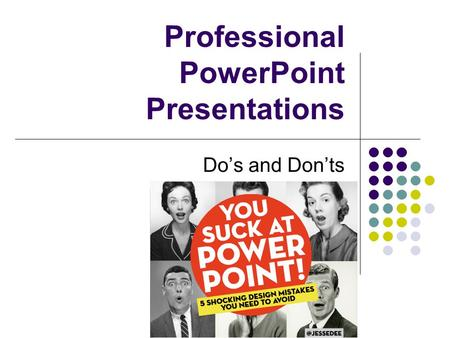 Professional PowerPoint Presentations Do's and Don'ts.