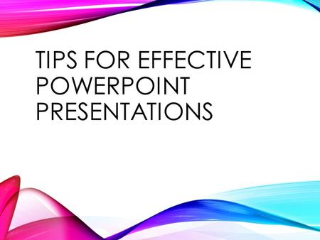 Tips for Effective PowerPoint Presentations