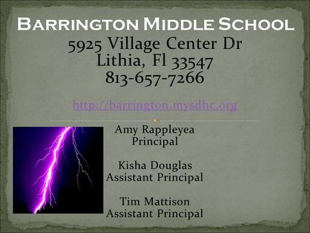 5925 Village Center Dr Lithia, Fl 33547 813-657-7266  Amy Rappleyea Principal Kisha Douglas Assistant Principal Tim Mattison.