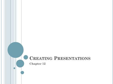 C REATING P RESENTATIONS Chapter 12. W HAT IS A P RESENTATION ? Presentation An informative speech that usually includes visuals (slides) PowerPoint presentation.