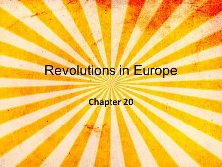 Revolutions in Europe Chapter 20.