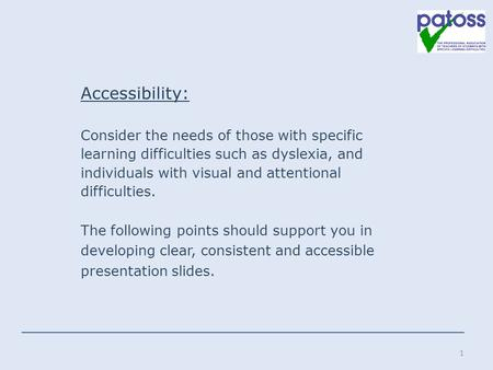 Accessibility: Consider the needs of those with specific learning difficulties such as dyslexia, and individuals with visual and attentional difficulties.
