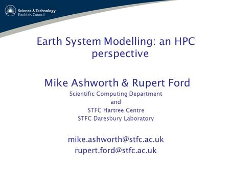 Earth System Modelling: an HPC perspective Mike Ashworth & Rupert Ford Scientific Computing Department and STFC Hartree Centre STFC Daresbury Laboratory.