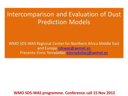 Intercomparison and Evaluation of Dust Prediction Models WMO SDS-WAS Regional Center for Northern Africa Middle East and Europe Presents: