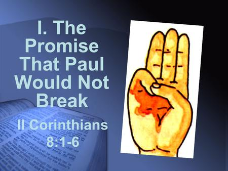 II Corinthians 8:1-6 I. The Promise That Paul Would Not Break.