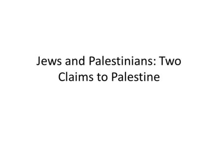Jews and Palestinians: Two Claims to Palestine. Ancient Palestine Ancient Palestine is the homeland of BOTH Jews and Palestinians Original Jews came around.