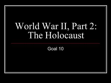 World War II, Part 2: The Holocaust Goal 10. Essential Idea #1 Nazis stripped Jews of their rights and ultimately tried to exterminate them.