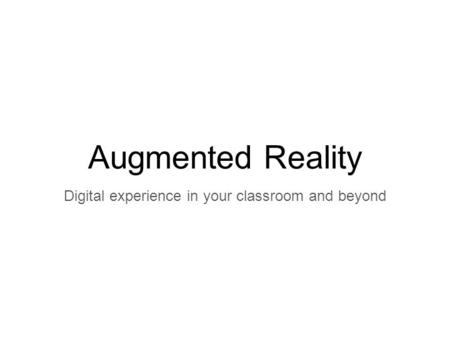 Augmented Reality Digital experience in your classroom and beyond.