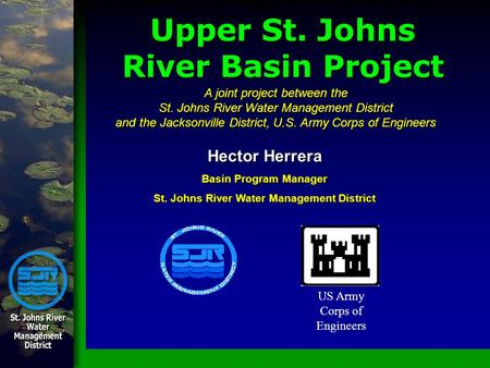 Upper St. Johns River Basin Project US Army Corps of Engineers A joint project between the St. Johns River Water Management District and the Jacksonville.