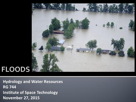 Hydrology and Water Resources RG 744 Institute of Space Technology November 27, 2015.
