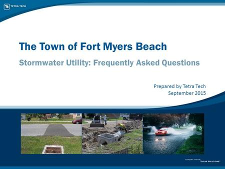 The Town of Fort Myers Beach Stormwater Utility: Frequently Asked Questions Prepared by Tetra Tech September 2015.