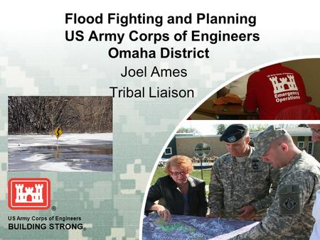 US Army Corps of Engineers BUILDING STRONG ® Flood Fighting and Planning US Army Corps of Engineers Omaha District Joel Ames Tribal Liaison.