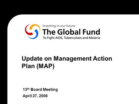 Update on Management Action Plan (MAP) 13 th Board Meeting April 27, 2006.