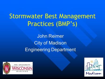 Stormwater Best Management Practices (BMP's) John Reimer City of Madison Engineering Department.