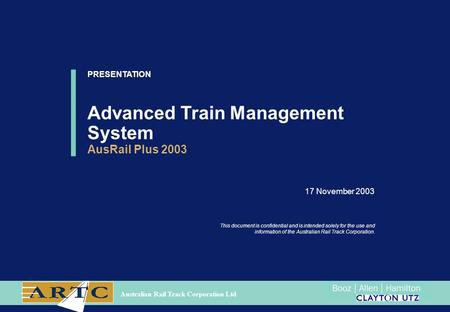17 November 2003 This document is confidential and is intended solely for the use and information of the Australian Rail Track Corporation. PRESENTATION.
