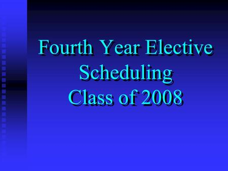 Fourth Year Elective Scheduling Class of 2008. Overview Two Class Meetings Two Class Meetings January: Scheduling January: Scheduling May: Match May: