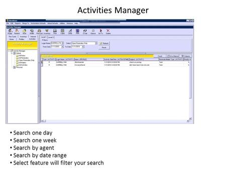 Search one day Search one week Search by agent Search by date range Select feature will filter your search Activities Manager.
