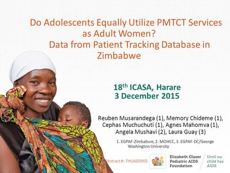 Do Adolescents Equally Utilize PMTCT Services as Adult Women? Data from Patient Tracking Database in Zimbabwe 18 th ICASA, Harare 3 December 2015 Reuben.