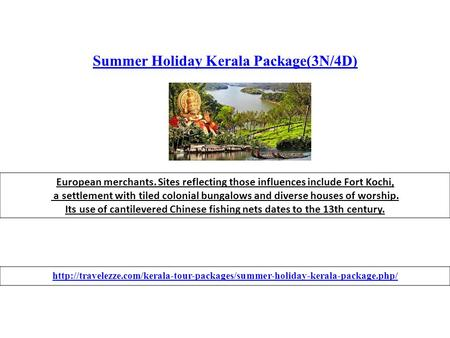 Summer Holiday Kerala Package(3N/4D) European merchants. Sites reflecting those influences include Fort Kochi, a settlement with tiled colonial bungalows.