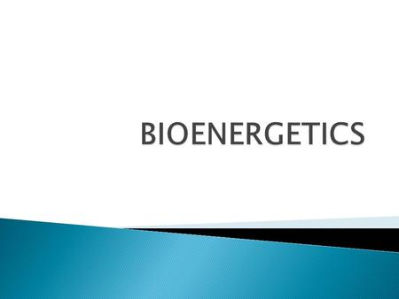  Bioenergetics is the quantitative study of the energy transductions that occur in living cells and of the nature and function of the chemical process.