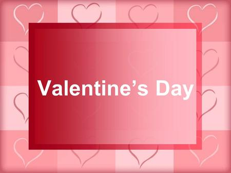 Valentine's Day. Celebrated on February 14 th … …as an expression of love.