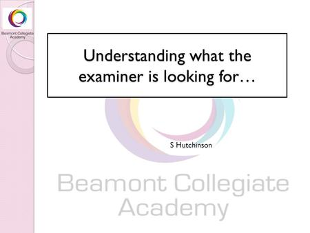 Understanding what the examiner is looking for… S Hutchinson.