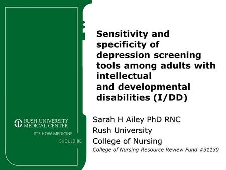 Sensitivity and specificity of depression screening tools among adults with intellectual and developmental disabilities (I/DD) Sarah H Ailey PhD RNC Rush.