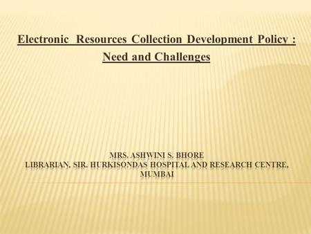 Electronic Resources Collection Development Policy : Need and Challenges.