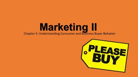 Marketing II Chapter 5: Understanding Consumer and Business Buyer Behavior.