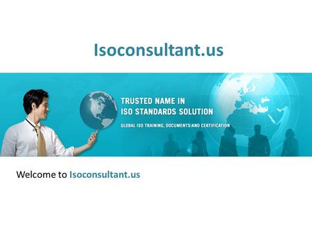 Isoconsultant.us Welcome to Isoconsultant.us. Who We Are ? Global Manager Group is one of the most preferred and leading ISO consultancy company providing.