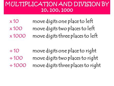 MULTIPLICATION AND DIVISION BY 10, 100, 1000 x 10move digits one place to left x 100move digits two places to left x 1000move digits three places to left.